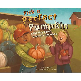 Pick a Perfect Pumpkin - Learning about Pumpkin Harvests by Robin Mich