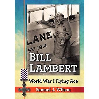 Bill Lambert - World War I Flying Ace by Samuel Johnston Wilson - 9781