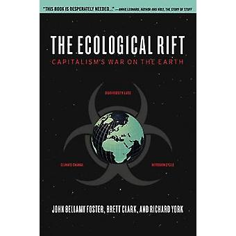 The Ecological Rift - Capitalism's War on the Earth by John Bellamy Fo
