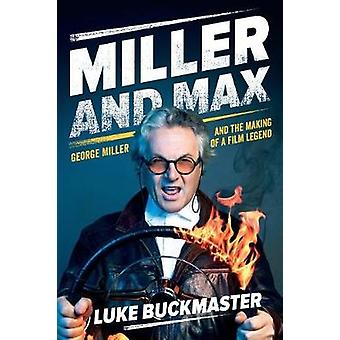 Miller and Max - George Miller and the Making of a Film Legend by Luke
