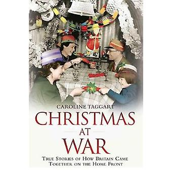 Christmas at War - True Stories of How Britain Came Together on the Ho
