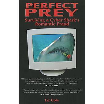 Perfect Prey - Surviving a Cyber Shark's Romantic Fraud by Liz Cole -