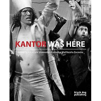 Kantor Was Here - Tadeusz Kantor in Great Britain by Katarzyna Murawsk