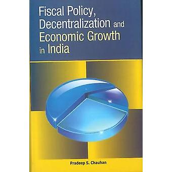 Fiscal Policy - Decentralization & Economic Growth in India by Pradee