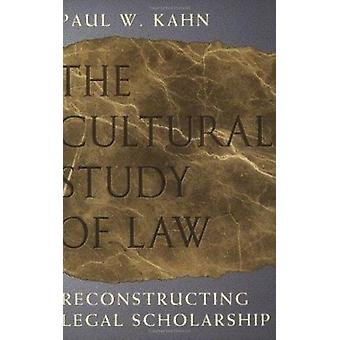 The Cultural Study of Law - Reconstructing Legal Scholarship (New edit