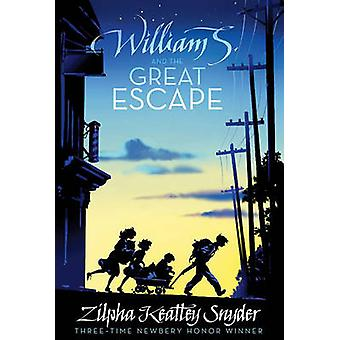 William S. and the Great Escape by Zilpha Keatley Snyder - 9781416967