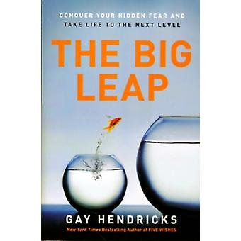 The Big Leap: Conquer Your Hidden Fear and Take Life to the Next Level (Paperback) by Hendricks Gay Phd