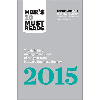 HBR's 10 Must Reads 2015: The Definitive Management Ideas of the Year from Harvard Business Review (with Bonus Mckinsey Award--Winning Article 'the Focused Leader') (HBR's 10 Must Reads) (Paperback) by Harvard Business Review