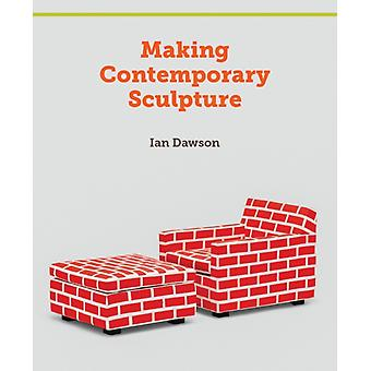 Making Contemporary Sculpture (Hardcover) by Dawson Ian