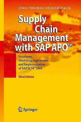 Supply Chain Management with SAP APO  Structures Modelling Approaches and Implementation of SAP SCM  2008 by Dickersbach & Jrg Thomas