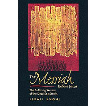 El Mesías antes de Jesús - el siervo sufriente del Scrol del mar muerto
