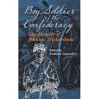 Junge Soldaten der Konföderierten Armee - die Memoiren von Johnnie Wickersham von K