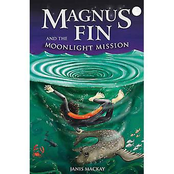 Magnus Fin and the Moonlight Mission by Janis Mackay - 9780863157967