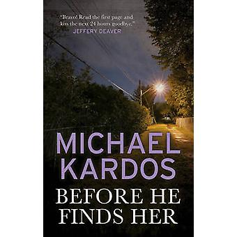 Before He Finds Her by Michael Kardos - 9781784082482 Book