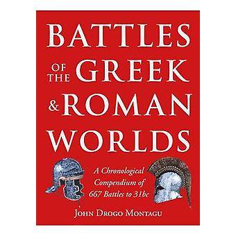 Battles of the Greek and Roman Worlds - A Chronological Compendium of