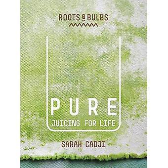 Pure - Juicing for Life by Sarah Cadji - Roots & Bulbs - 9781849495752