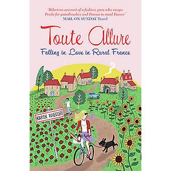Toute Allure - Falling in Love im ländlichen Frankreich von Karen Wheeler - 9781