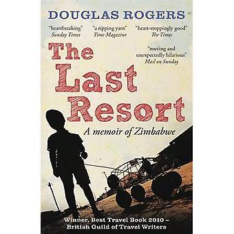 The Last Resort - A Zimbabwe Memoir by Douglas Rogers - 9781907595219