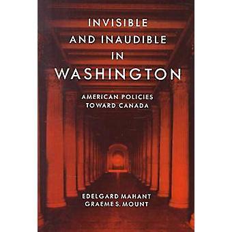 Invisible and Inaudible in Washington - American Policies Toward Canad