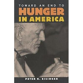 Toward an End to Hunger in America by Peter K. Eisinger - 97808157228