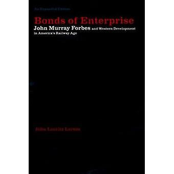 Bonds of Enterprise - John Murray Forbes and Western Development in Am