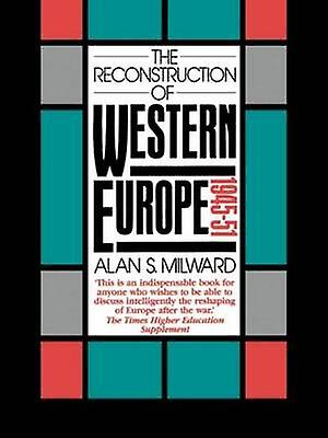 The Reconstruction of Western Europe 194551 by Milward & Alan S.