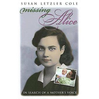 Missing Alice - In Search of a Mother's Voice by Susan Letzler Cole -
