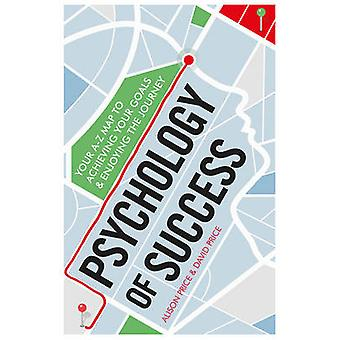 Psychology of Success - Your A-Z Map to Achieving Your Goals and Enjoy