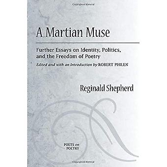 A Martian Muse: Further Essays on Identity, Politics, and the Freedom of Poetry