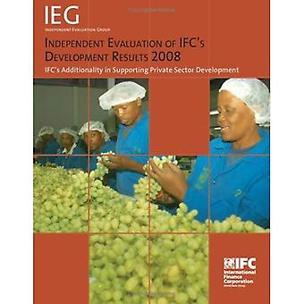 Independent Evaluation of IFC's Development Results 2008: IFC's Additionality in Supporting Private Sector Development