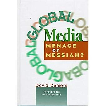 Global Media: Menace or Messiah?