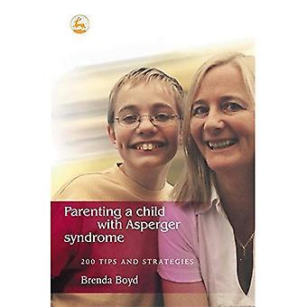 Parenting ein Kind mit Asperger-Syndrom: 200 Tipps und Strategien