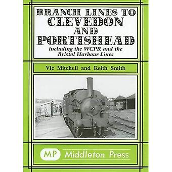 Branch Lines to Clevedon and Portishead: Including the WCPR and the Bristol Harbour Lines