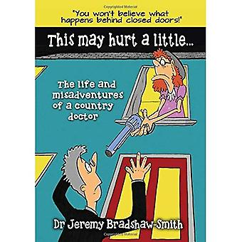 This May Hurt a Little...: The Life and Misadventures of a Country Doctor