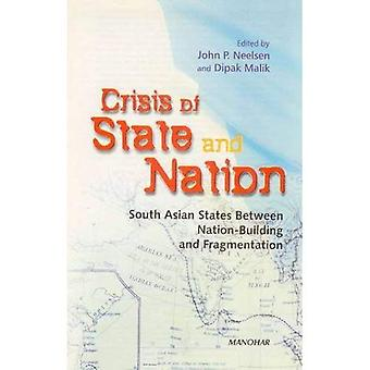 Crisis of State and Nation: South Asian States between Nation-Building and Fragmentation