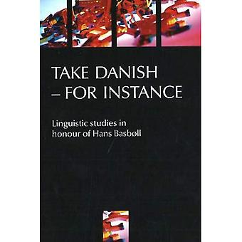 Take Danish - For Instance: Linguistic Studies in Honour of Hans Basboll