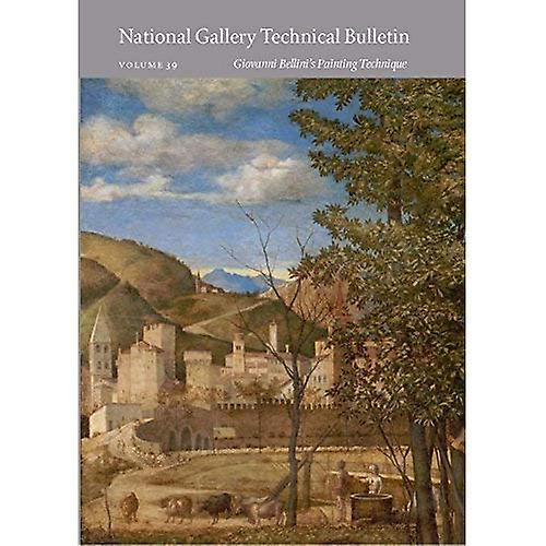 National Gallery Technical Bulletin  Volume 39, Giovanni Bellini&s Painting Technique (National Gallery Technical Bulletins)