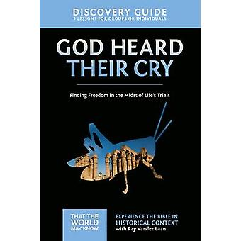 God Heard Their Cry Discovery Guide Finding Freedom in the Midst of Lifes Trials by Vander Laan & Ray