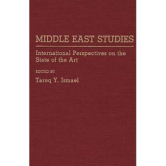 Middle East Studies International Perspectives on the State of the Art by Ismael & T. Y.