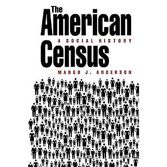 The American Census A Social History by Anderson & Margo J.