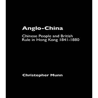 AngloChina Chinese People and British Rule in Hong Kong 18411880 by Munn & Christopher