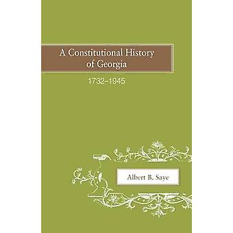 A Constitutional History of Georgia 17321945 by Saye & Albert B.