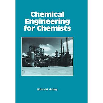 Chemical Engineering for Chemists by Griskey & Richard G.