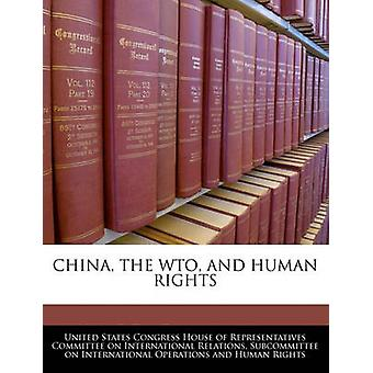 China The Wto And Human Rights by United States Congress House of Represen