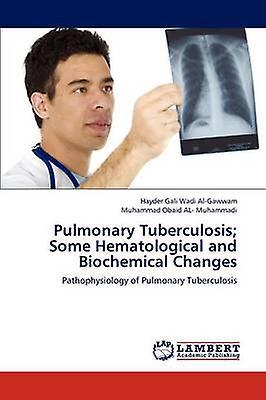 Pulmonary Tuberculosis  Some Hematological and Biochemical Changes by Gali Wadi AlGawwam & Hayder