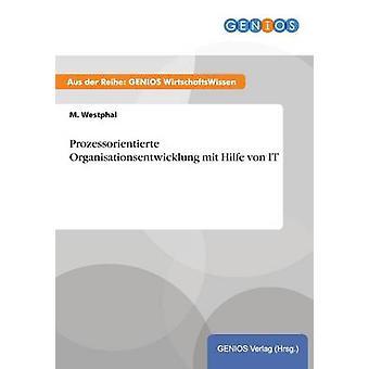 Prozessorientierte Organisationsentwicklung mit Hilfe von IT by Westphal & M.
