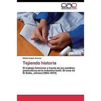 Tejiendo historia by Lpez Aceves Citlalic