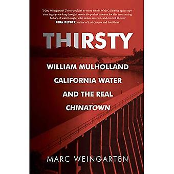 Thirsty: William Mulholland,� California Water, and the Real Chinatown