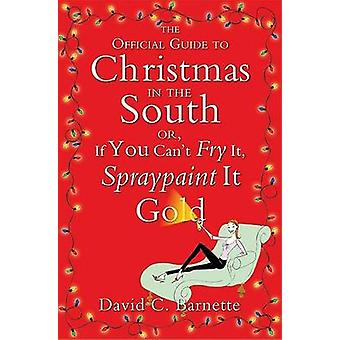 The Official Guide to Christmas in the South - Or - If You Can't Fry I