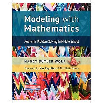 Modeling with Mathematics - Authentic Problem Solving in Middle School